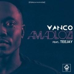 Vanco - Amadlozi (Original Mix) Ft. TeeJay